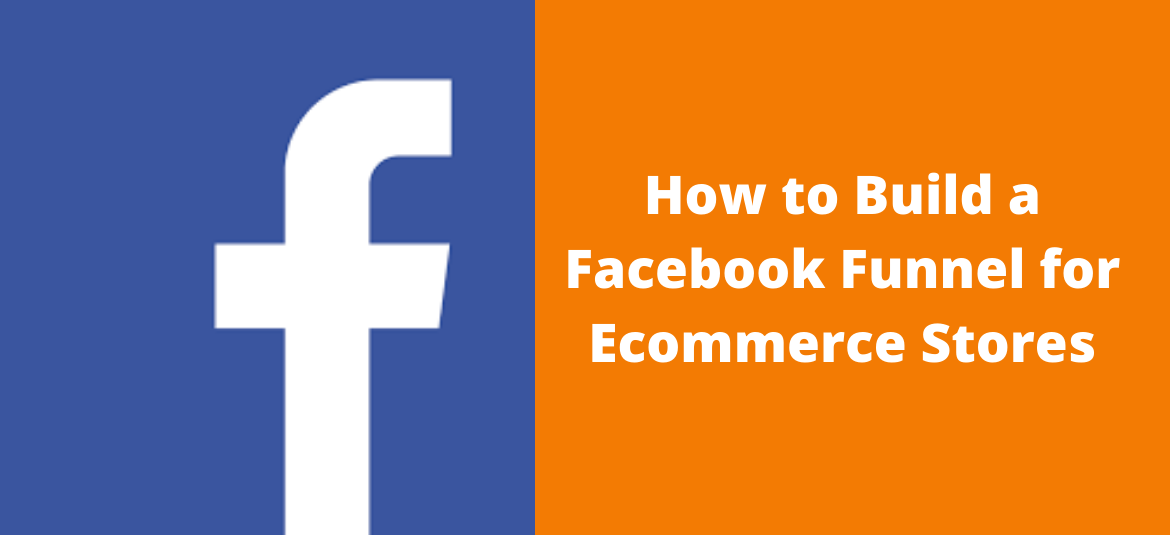 How to Build a Facebook Funnel for Ecommerce Stores